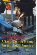 METAL CASTING: A SAND CASTING MANUAL FOR THE SMALL FOUNDRY VOLUME 1